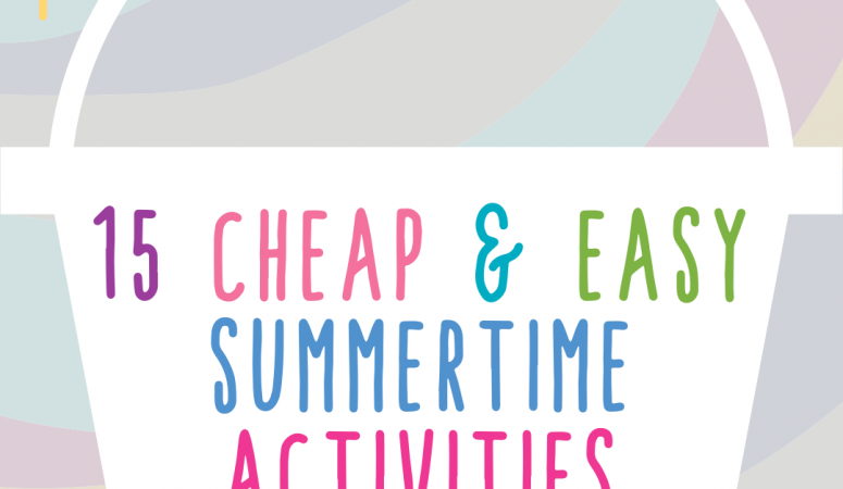 15 Cheap and Easy Summertime Activities to Fill your Summer Bucket List
